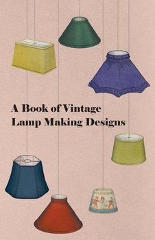 A Book of Vintage Lamp Making Designs-Anon