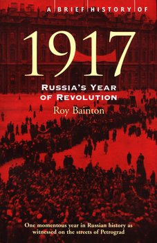 A Brief History of 1917 : Russia's Year of Revolution-Bainton Roy