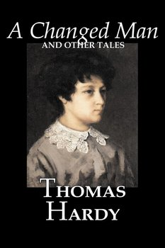 A Changed Man and Other Tales by Thomas Hardy, Fiction, Literary, Short Stories - Hardy Thomas
