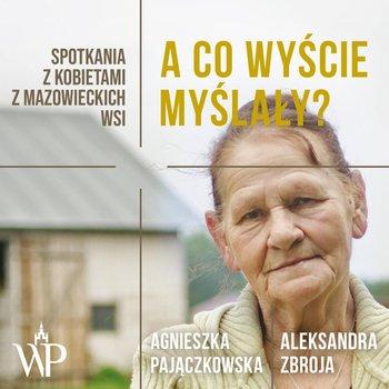 A co wyście myślały? Spotkania z kobietami z mazowieckich wsi-Pajączkowska Agnieszka, Zbroja Aleksandra