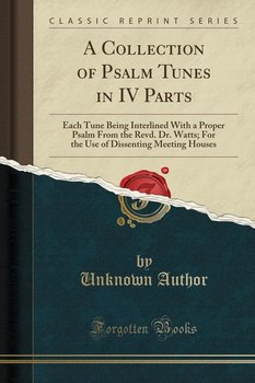 A Collection of Psalm Tunes in IV Parts - Author Unknown