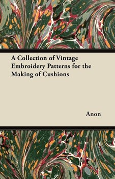 A Collection of Vintage Embroidery Patterns for the Making of Cushions-Anon