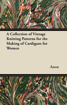 A Collection of Vintage Knitting Patterns for the Making of Cardigans for Women-Anon