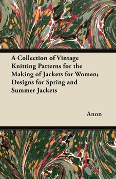 A Collection of Vintage Knitting Patterns for the Making of Jackets for Women; Designs for Spring and Summer Jackets-Anon