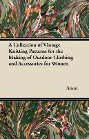 A Collection of Vintage Knitting Patterns for the Making of Outdoor Clothing and Accessories for Women-Anon