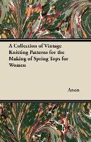 A Collection of Vintage Knitting Patterns for the Making of Spring Tops for Women-Anon
