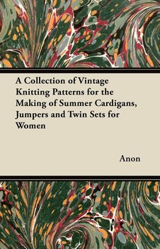 A Collection of Vintage Knitting Patterns for the Making of Summer Cardigans, Jumpers and Twin Sets for Women-Anon