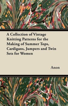 A Collection of Vintage Knitting Patterns for the Making of Summer Tops, Cardigans, Jumpers and Twin Sets for Women - Anon