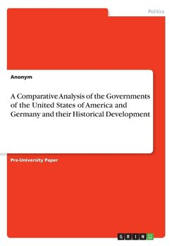 A Comparative Analysis of the Governments of the United States of America and Germany and their Historical Development-Anonym