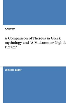 """A Comparison of Theseus in Greek mythology and """"A Midsummer Night's Dream""""-Anonym"""