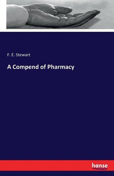 A Compend of Pharmacy - Stewart F. E.