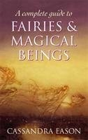 A Complete Guide To Fairies And Magical Beings-Eason Cassandra
