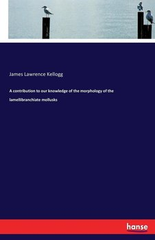 A contribution to our knowledge of the morphology of the lamellibranchiate mollusks-Kellogg James Lawrence