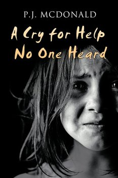 A Cry for Help No One Heard - McDonald P.J.