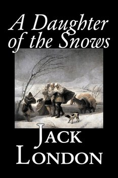 A Daughter of the Snows by Jack London, Fiction, Action & Adventure - London Jack