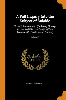A Full Inquiry Into the Subject of Suicide-Moore Charles