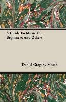 A Guide To Music For Beginners And Others-Mason Daniel Gregory