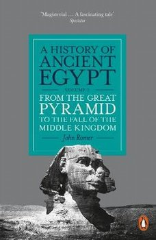 A History of Ancient Egypt. Volume 2. From the Great Pyramid to the Fall of the Middle Kingdom - Romer John