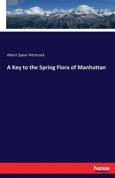 A Key to the Spring Flora of Manhattan-Hitchcock Albert Spear