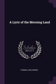 A Lyric of the Morning Land-Harris Thomas Lake