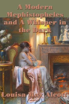 A Modern  Mephistopheles and A Whisper in the Dark-Alcott Louisa May