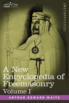 A New Encyclopedia of Freemasonry, Volume I - Waite Arthur Edward