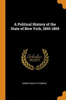 A Political History of the State of New York, 1865-1869 - Stebbins Homer Adolph