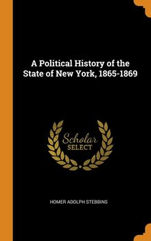 A Political History of the State of New York, 1865-1869-Stebbins Homer Adolph