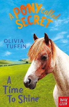 A Pony Called Secret: A Time To Shine-Tuffin Olivia