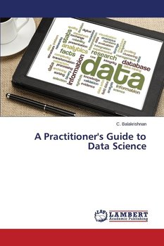 A Practitioner's Guide to Data Science - Balakrishnan C.