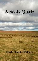 A Scots Quair, (Sunset Song, Cloud Howe, Grey Granite), Glossary of Scots Included-Gibbon Lewis Grassic