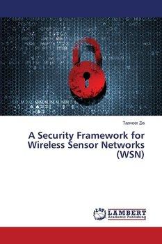 A Security Framework for Wireless Sensor Networks (WSN)-Zia Tanveer