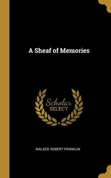 A Sheaf of Memories - Franklin Walker Robert