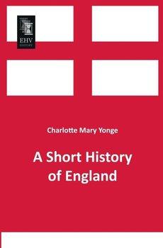 A Short History of England-Yonge Charlotte Mary