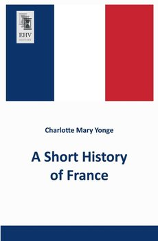 A Short History of France-Yonge Charlotte Mary