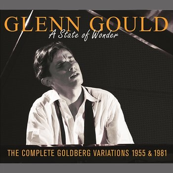 A State of Wonder: The Complete Goldberg Variations, BWV 988 (Recorded 1955 & 1981) - Glenn Gould