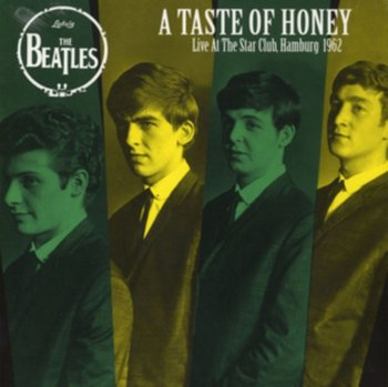 A Taste of Honey: Live at the Star Club, Hamburg, 1962 - The Beatles