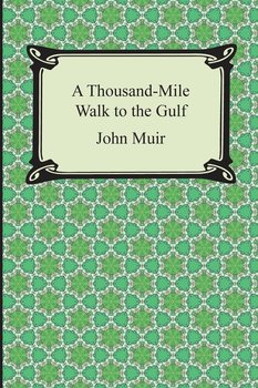 A Thousand-Mile Walk to the Gulf - Muir John