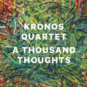 A Thousand Thoughts - Kronos Quartet