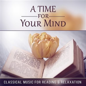 A Time for Your Mind - Classical Music for Reading & Relaxation, Inspirational Pieces for Easy Listening, Harp & Strings - Lucecita Medrano
