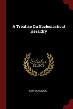 A Treatise On Ecclesiastical Heraldry - Woodward John