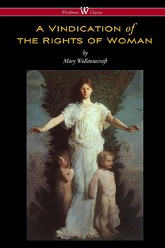 A Vindication of the Rights of Woman (Wisehouse Classics - Original 1792 Edition)-Wollstonecraft Mary