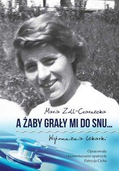 A żaby grały mi do snu… Wspomnienia lekarki-Zoll-Czarnecka Maria