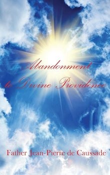 Abandonment to Divine Providence-De Caussade Father Jean-Pierre