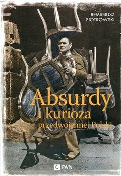 Absurdy i kurioza przedwojenne-Piotrowski Remigiusz