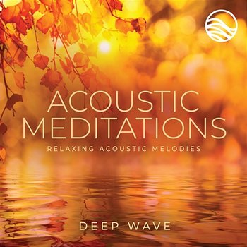 Acoustic Meditations: Relaxing Acoustic Melodies-Deep Wave