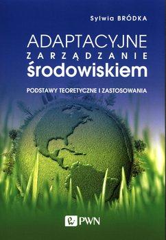 Adaptacyjne zarządzanie środowiskiem. Podstawy teoretyczne i zastosowania-Bródka Sylwia