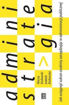 Administrategia. Jak osiągnąć sukces osobisty zarządzając w administracji publicznej                      (ebook)