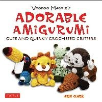 Adorable Amigurumi - Cute and Quirky Crocheted Critters-Clark Erin