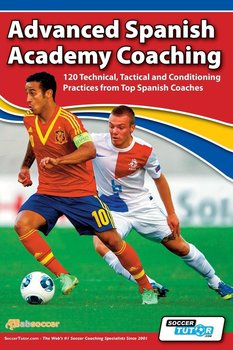 Advanced Spanish Academy Coaching - 120 Technical, Tactical and Conditioning Practices from Top Spanish Coaches-Aznar David